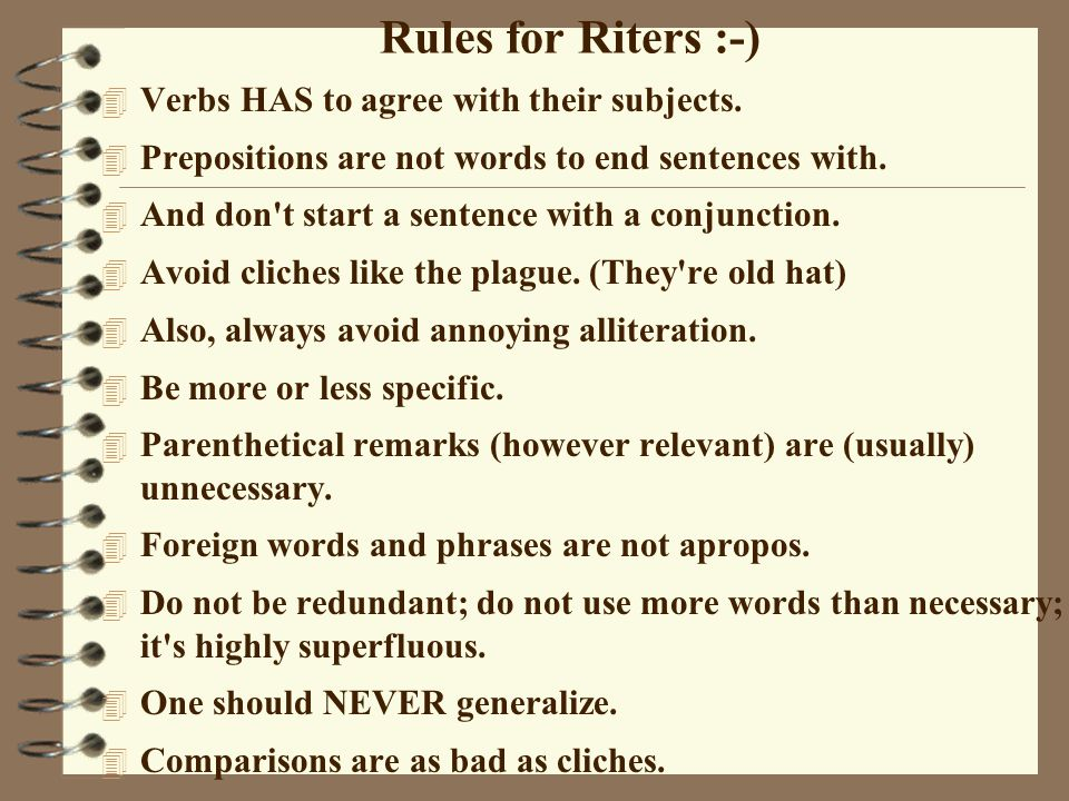 Rules for Riters :-) Verbs HAS to agree with their subjects.