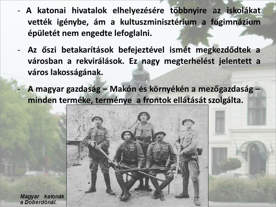 - A katonai hivatalok elhelyezésére többnyire az iskolákat vették igénybe, ám a kultuszminisztérium a főgimnázium épületét nem engedte lefoglalni.