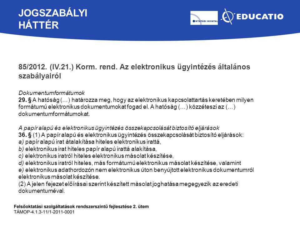 JOGSZABÁLYI HÁTTÉR 85/2012. (IV.21.) Korm. rend. Az elektronikus ügyintézés általános szabályairól.