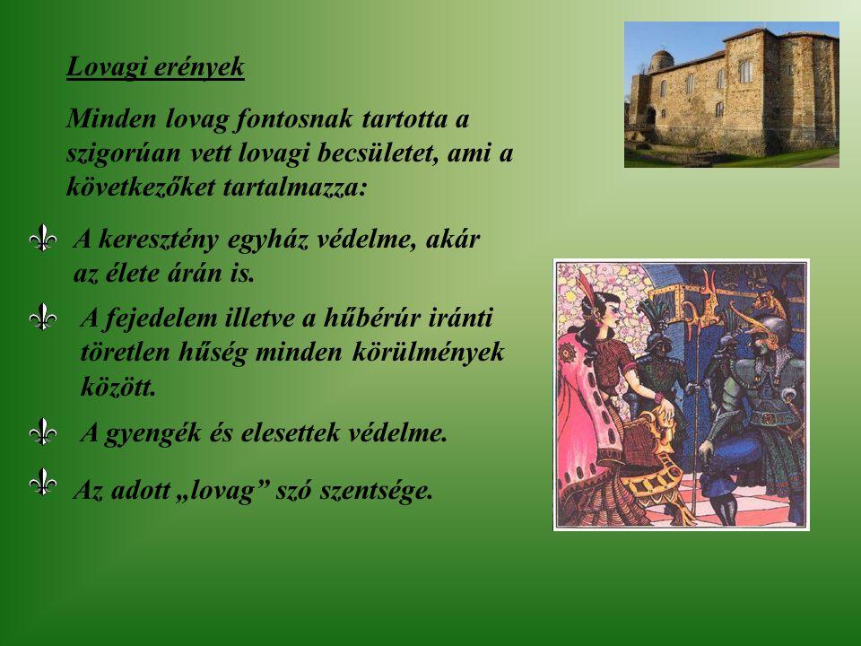 Lovagi erények Minden lovag fontosnak tartotta a szigorúan vett lovagi becsületet, ami a következőket tartalmazza: