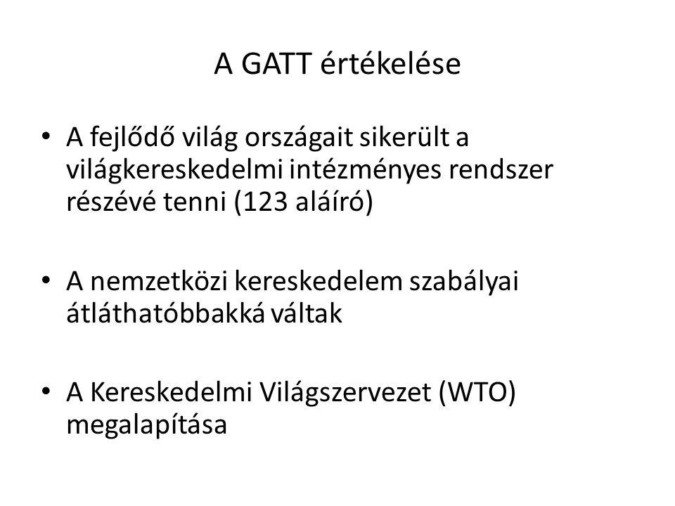 A GATT értékelése A fejlődő világ országait sikerült a világkereskedelmi intézményes rendszer részévé tenni (123 aláíró)