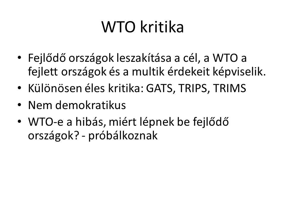 WTO kritika Fejlődő országok leszakítása a cél, a WTO a fejlett országok és a multik érdekeit képviselik.