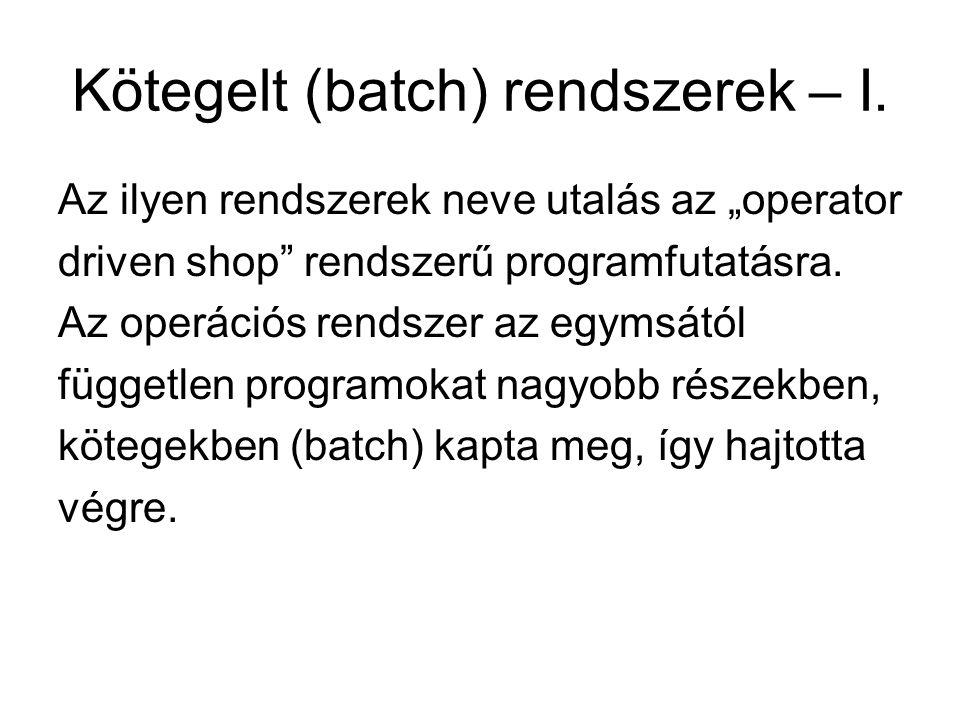 Kötegelt (batch) rendszerek – I.