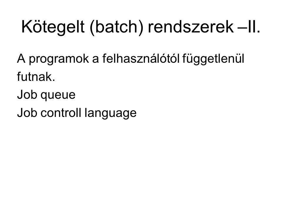 Kötegelt (batch) rendszerek –II.