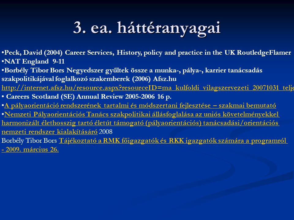 3. ea. háttéranyagai Peck, David (2004) Career Services, History, policy and practice in the UK RoutledgeFlamer.