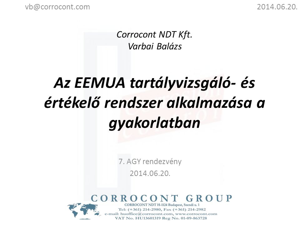 vb@corrocont.com 2014.06.20. Corrocont NDT Kft. Varbai Balázs Az EEMUA tartályvizsgáló- és értékelő rendszer alkalmazása a gyakorlatban.