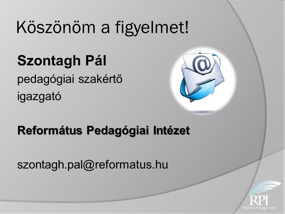 Köszönöm a figyelmet! Szontagh Pál pedagógiai szakértő igazgató