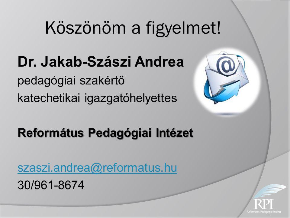 Köszönöm a figyelmet! Dr. Jakab-Szászi Andrea pedagógiai szakértő
