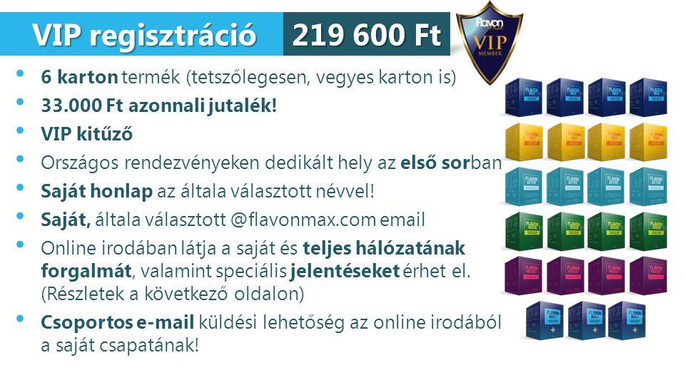 VIP regisztráció 219 600 Ft. 6 karton termék (tetszőlegesen, vegyes karton is) 33.000 Ft azonnali jutalék!