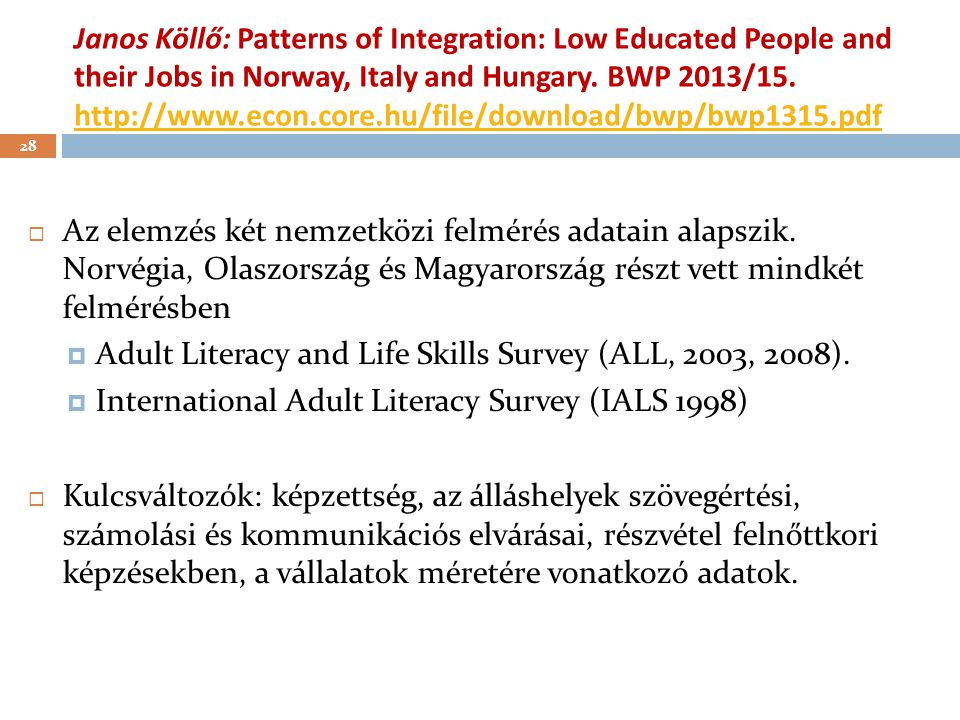 Janos Köllő: Patterns of Integration: Low Educated People and their Jobs in Norway, Italy and Hungary. BWP 2013/15. http://www.econ.core.hu/file/download/bwp/bwp1315.pdf