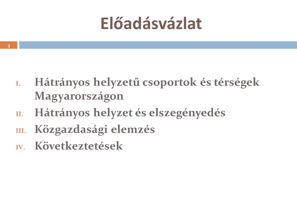 Előadásvázlat Hátrányos helyzetű csoportok és térségek Magyarországon