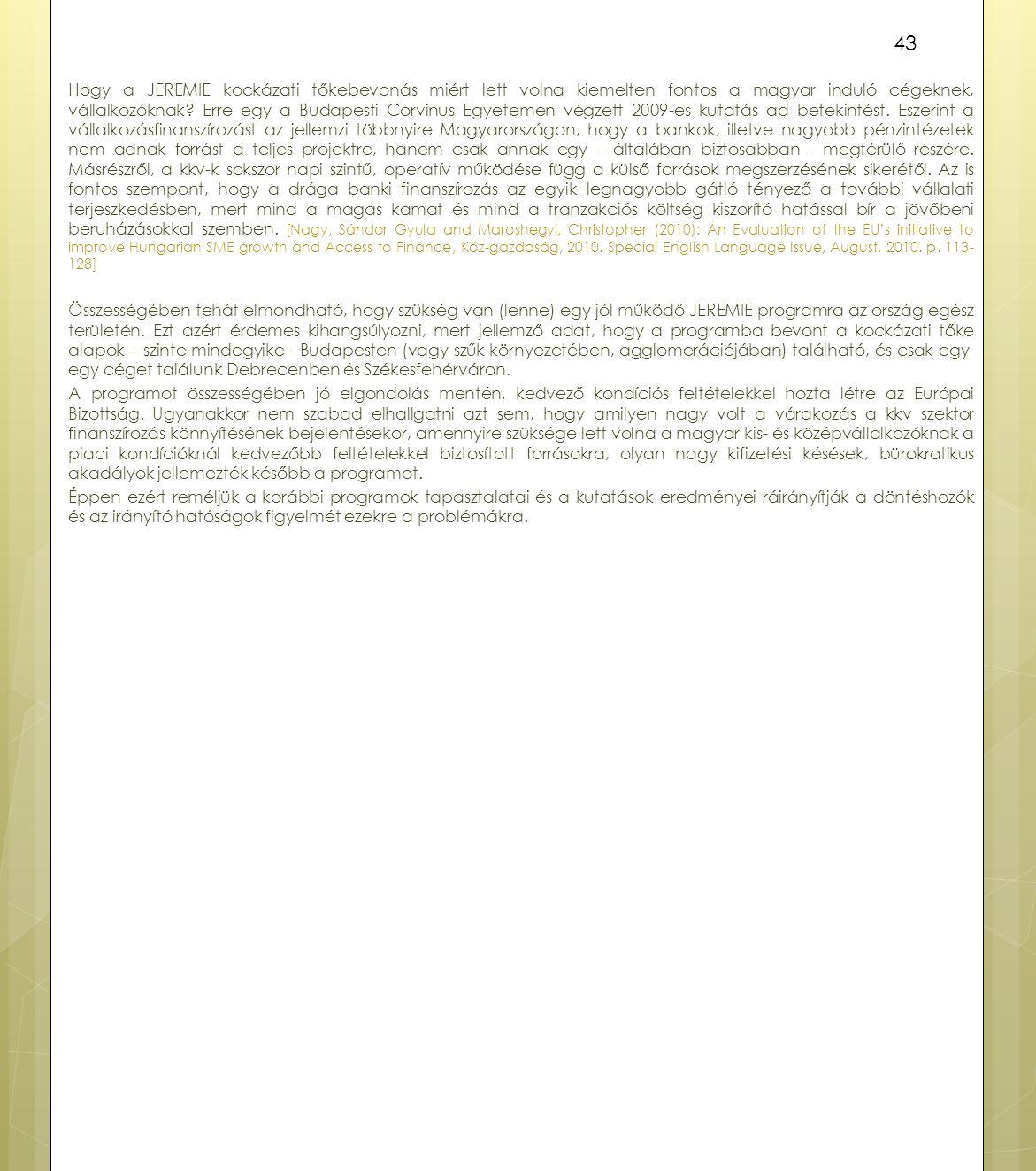 Hogy a JEREMIE kockázati tőkebevonás miért lett volna kiemelten fontos a magyar induló cégeknek, vállalkozóknak.