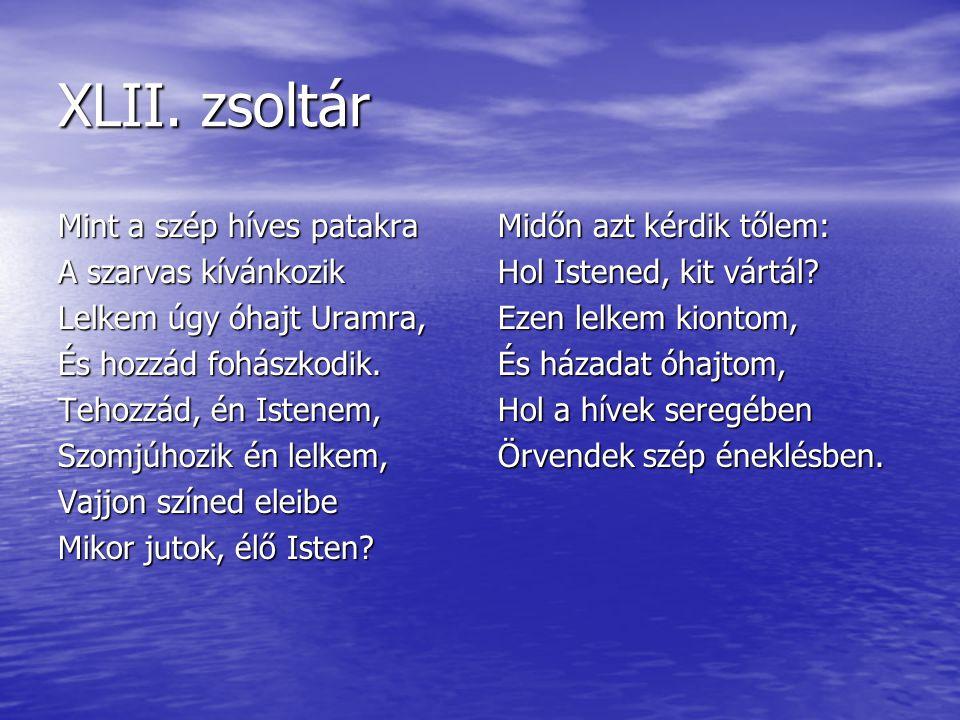 XLII. zsoltár Mint a szép híves patakra A szarvas kívánkozik