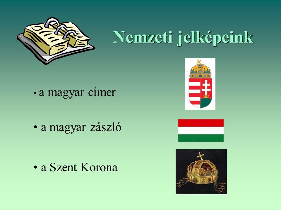 Nemzeti jelképeink a magyar címer a magyar zászló a Szent Korona