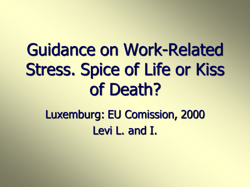 Guidance on Work-Related Stress. Spice of Life or Kiss of Death