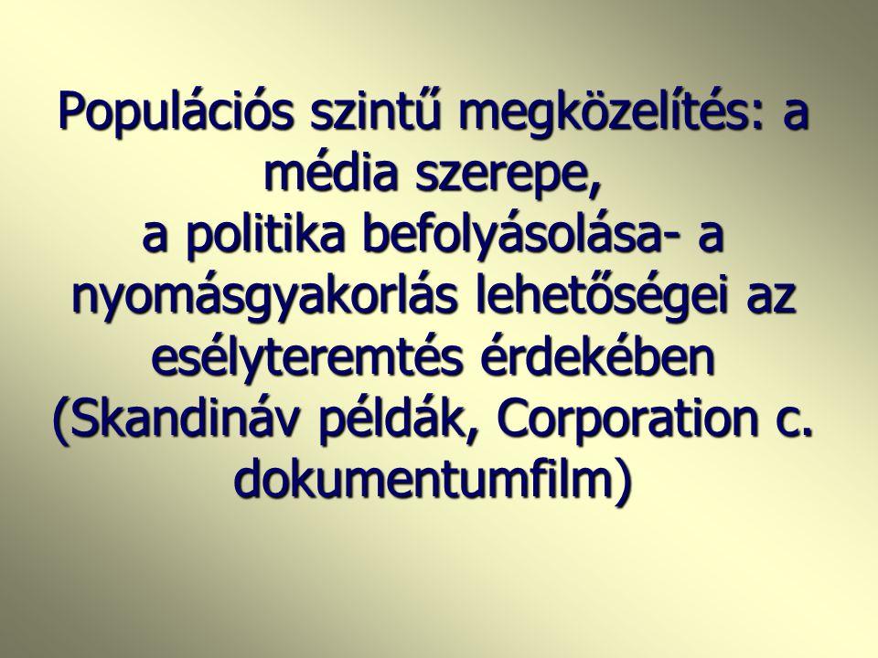 Populációs szintű megközelítés: a média szerepe, a politika befolyásolása- a nyomásgyakorlás lehetőségei az esélyteremtés érdekében (Skandináv példák, Corporation c.