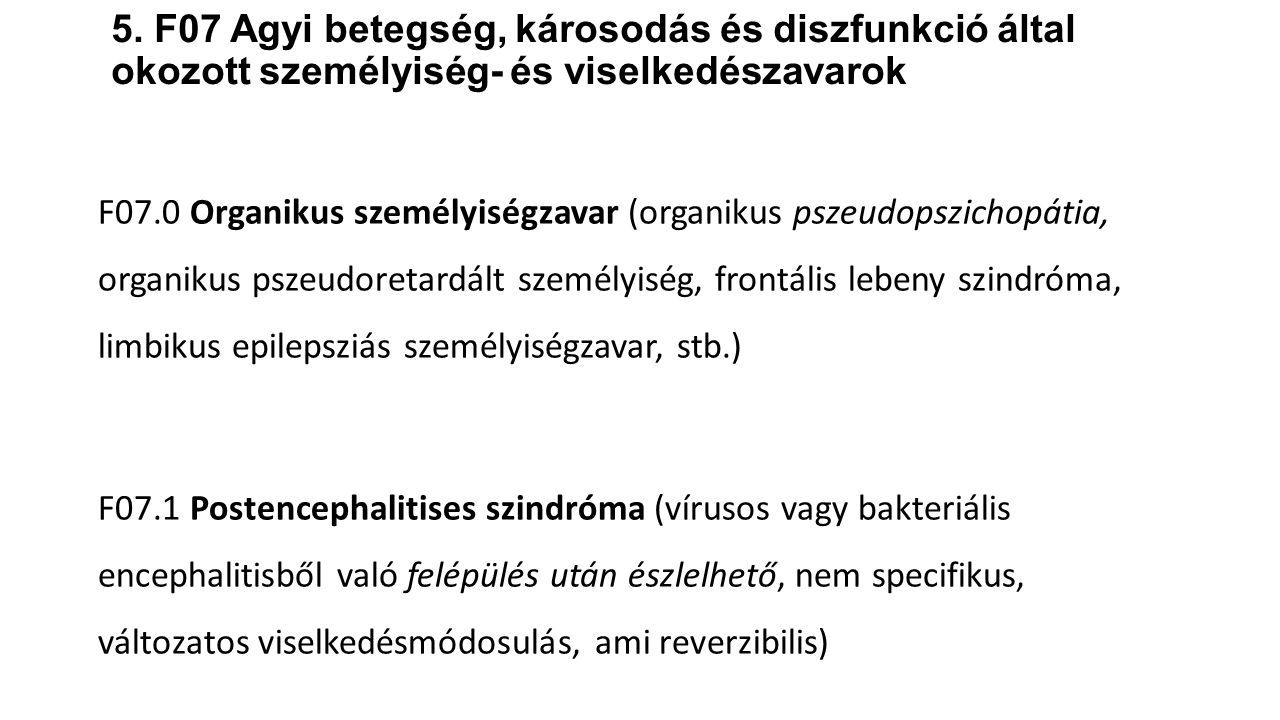 5. F07 Agyi betegség, károsodás és diszfunkció által okozott személyiség- és viselkedészavarok