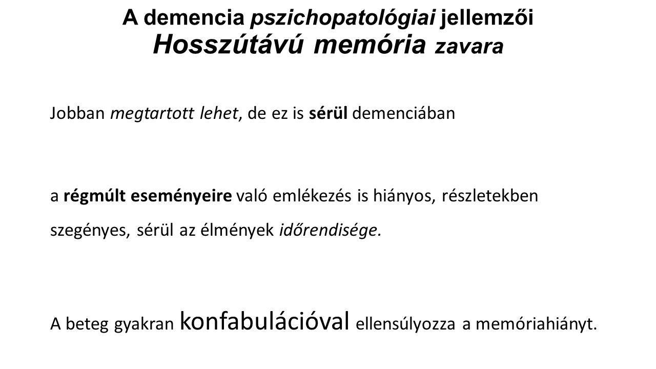 A demencia pszichopatológiai jellemzői Hosszútávú memória zavara