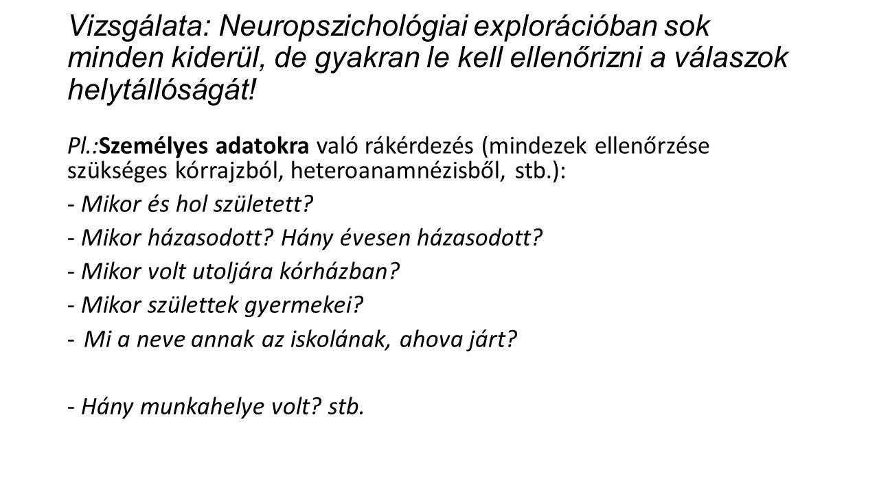 Vizsgálata: Neuropszichológiai explorációban sok minden kiderül, de gyakran le kell ellenőrizni a válaszok helytállóságát!