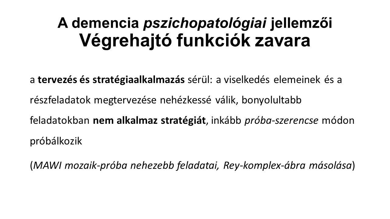 A demencia pszichopatológiai jellemzői Végrehajtó funkciók zavara
