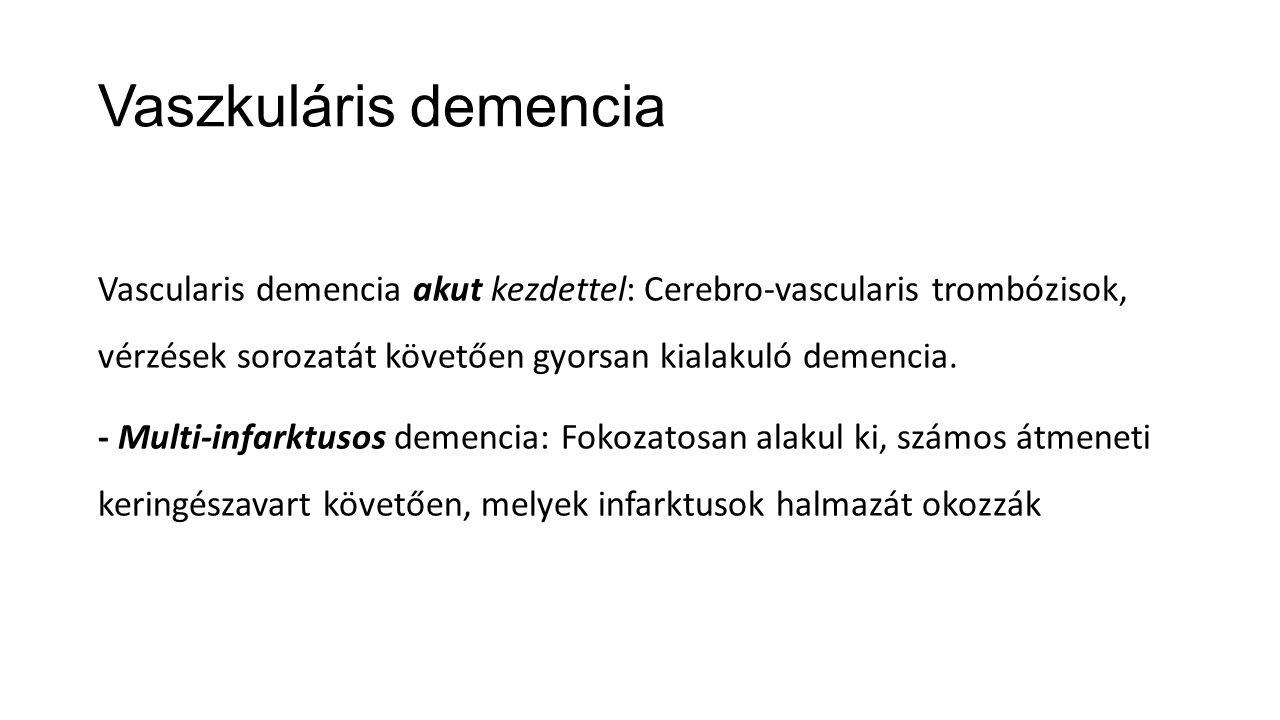 Vaszkuláris demencia Vascularis demencia akut kezdettel: Cerebro-vascularis trombózisok, vérzések sorozatát követően gyorsan kialakuló demencia.