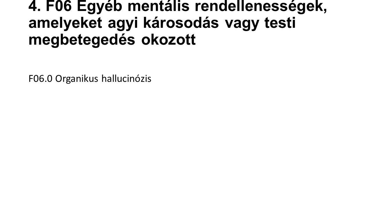 4. F06 Egyéb mentális rendellenességek, amelyeket agyi károsodás vagy testi megbetegedés okozott