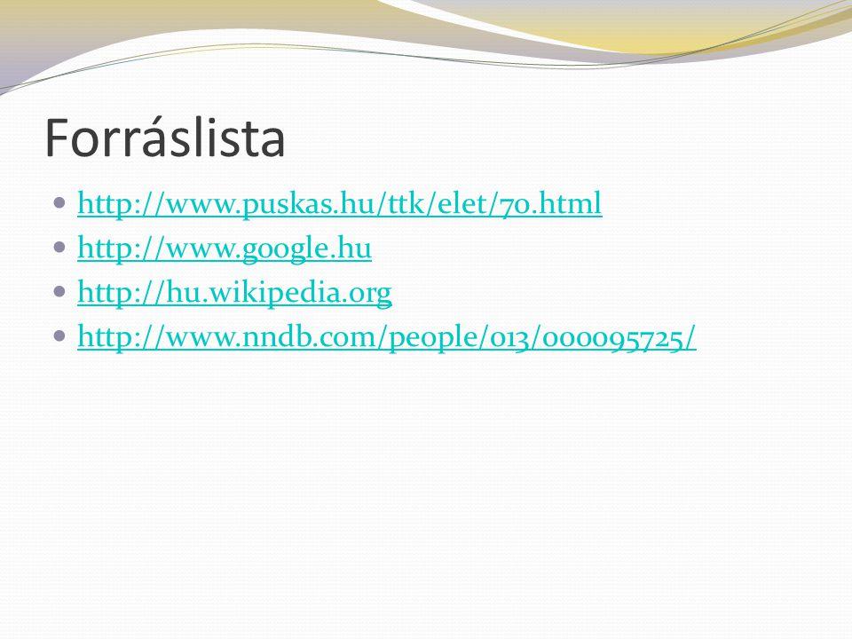 Forráslista http://www.puskas.hu/ttk/elet/70.html http://www.google.hu
