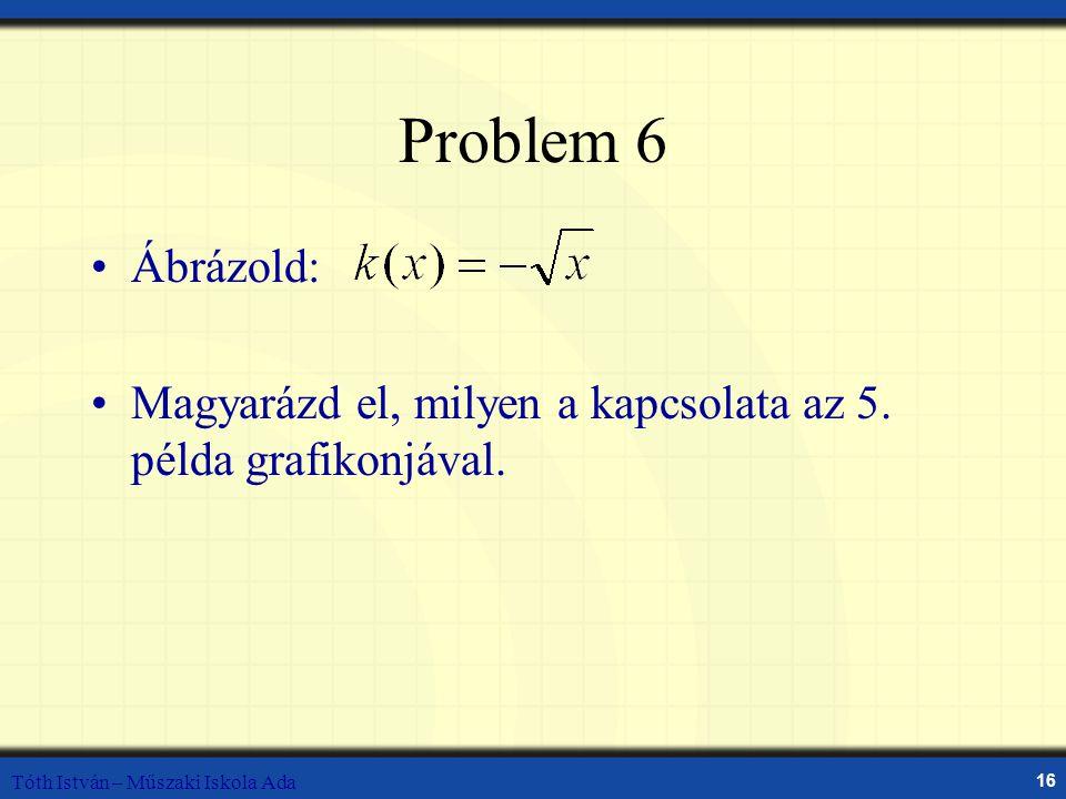 Problem 6 Ábrázold: Magyarázd el, milyen a kapcsolata az 5.