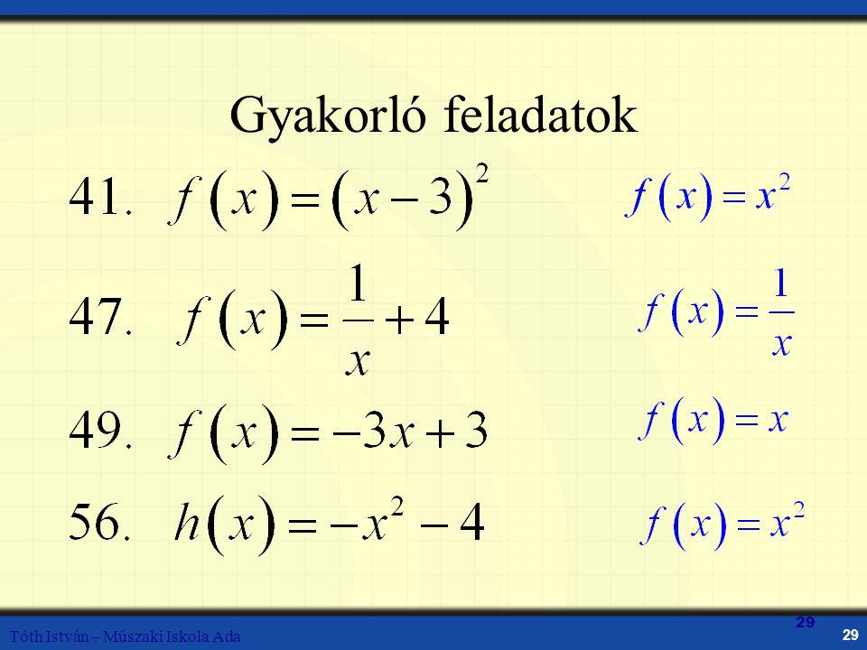 Gyakorló feladatok 29 Tóth István – Műszaki Iskola Ada