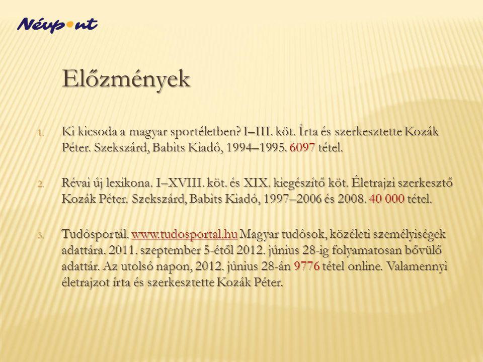 Előzmények Ki kicsoda a magyar sportéletben I–III. köt. Írta és szerkesztette Kozák Péter. Szekszárd, Babits Kiadó, 1994–1995. 6097 tétel.