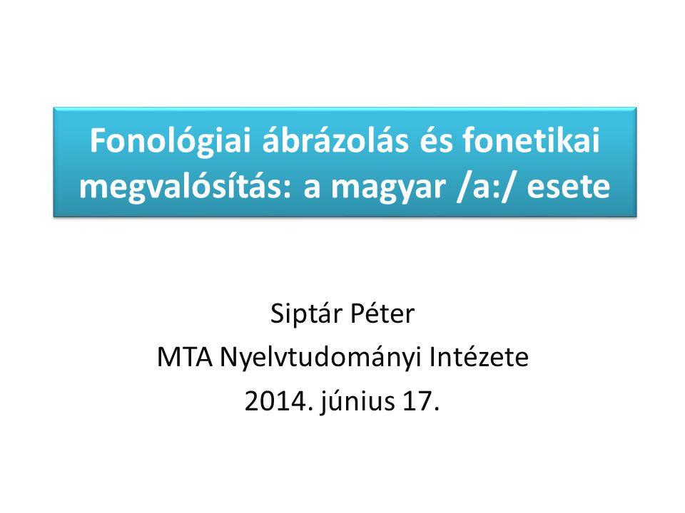Fonológiai ábrázolás és fonetikai megvalósítás: a magyar /a:/ esete