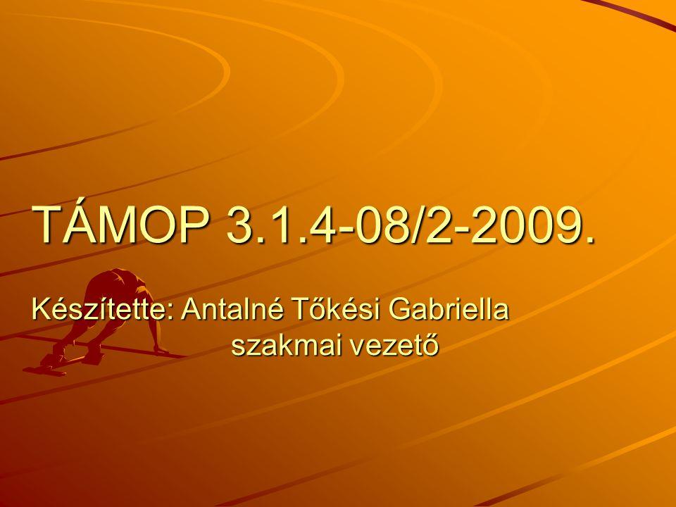TÁMOP 3.1.4-08/2-2009. Készítette: Antalné Tőkési Gabriella szakmai vezető