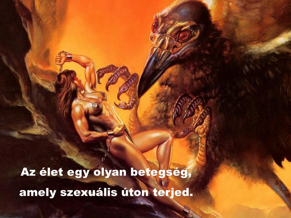 Az élet egy olyan betegség, amely szexuális úton terjed.