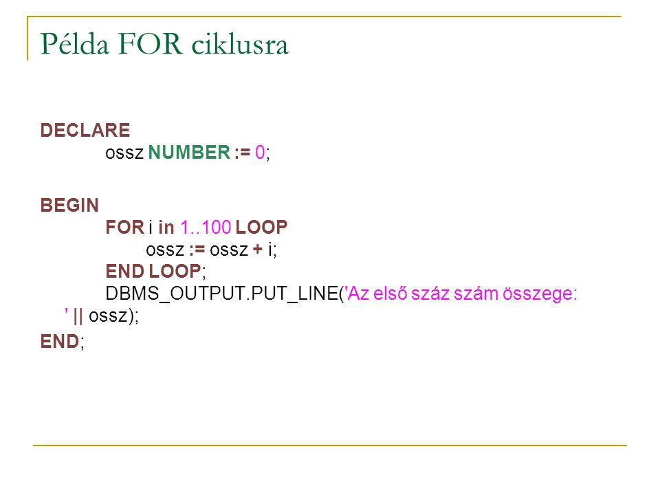 Példa FOR ciklusra DECLARE ossz NUMBER := 0;