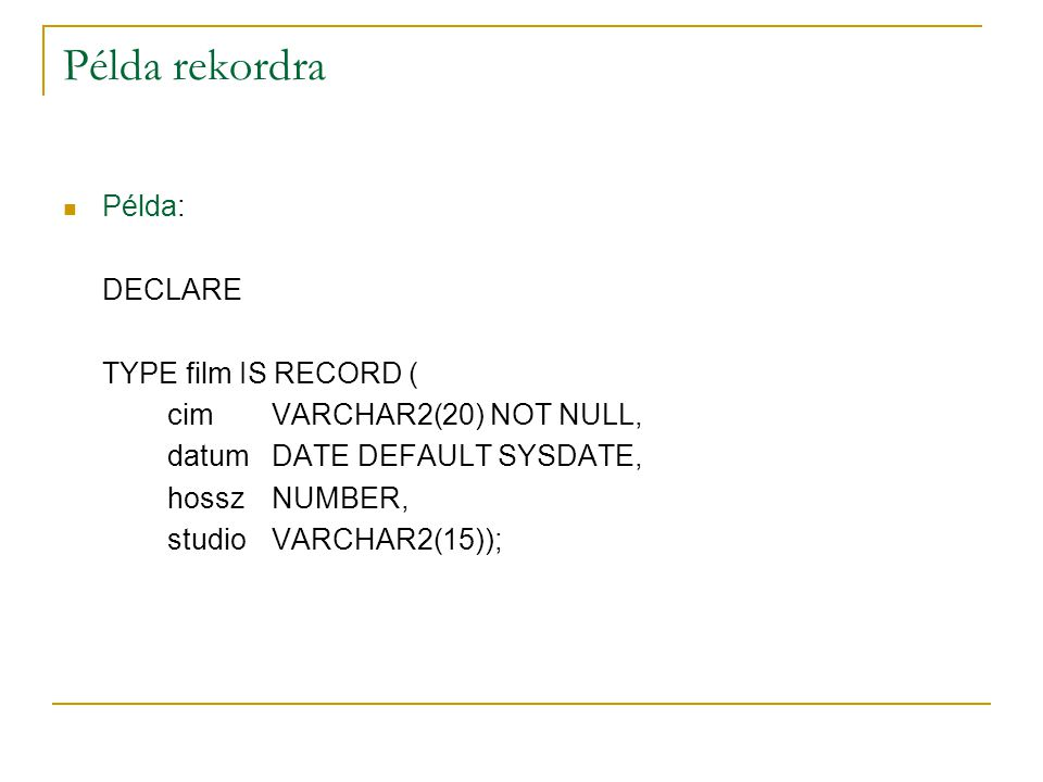 Példa rekordra Példa: DECLARE TYPE film IS RECORD (