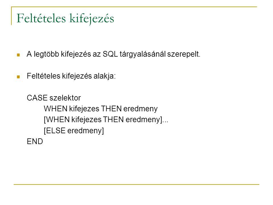 Feltételes kifejezés A legtöbb kifejezés az SQL tárgyalásánál szerepelt. Feltételes kifejezés alakja: