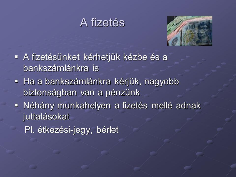 A fizetés A fizetésünket kérhetjük kézbe és a bankszámlánkra is