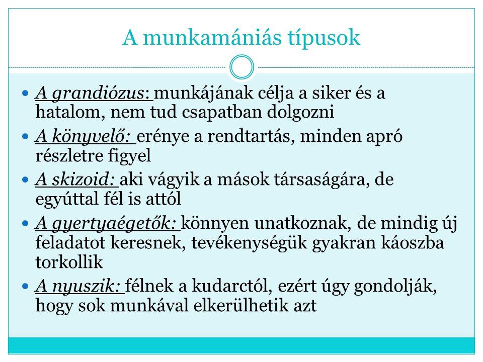 A munkamániás típusok A grandiózus: munkájának célja a siker és a hatalom, nem tud csapatban dolgozni.