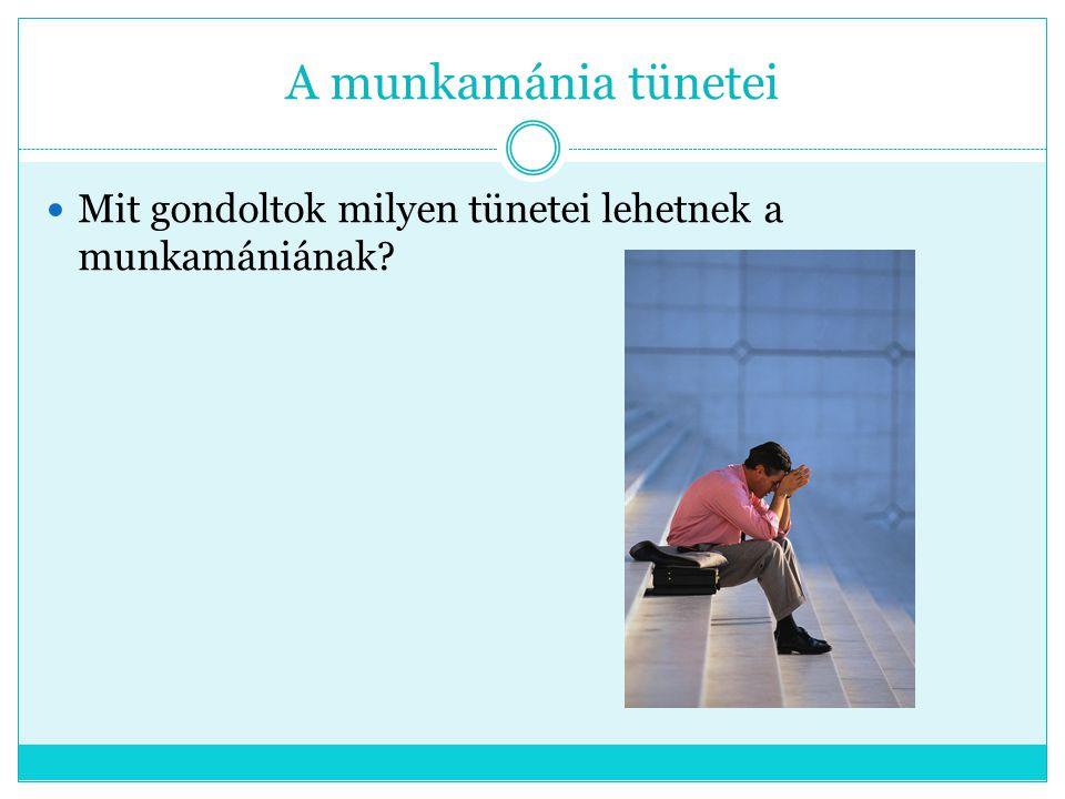 A munkamánia tünetei Mit gondoltok milyen tünetei lehetnek a munkamániának