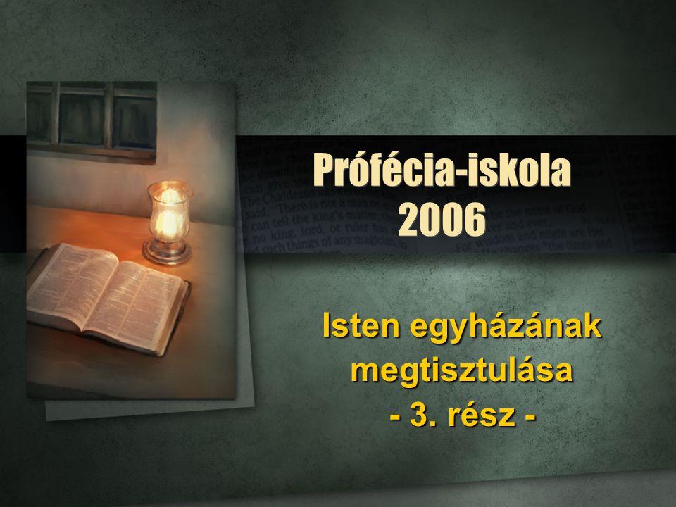 Prófécia-iskola 2006 Isten egyházának megtisztulása - 3. rész -
