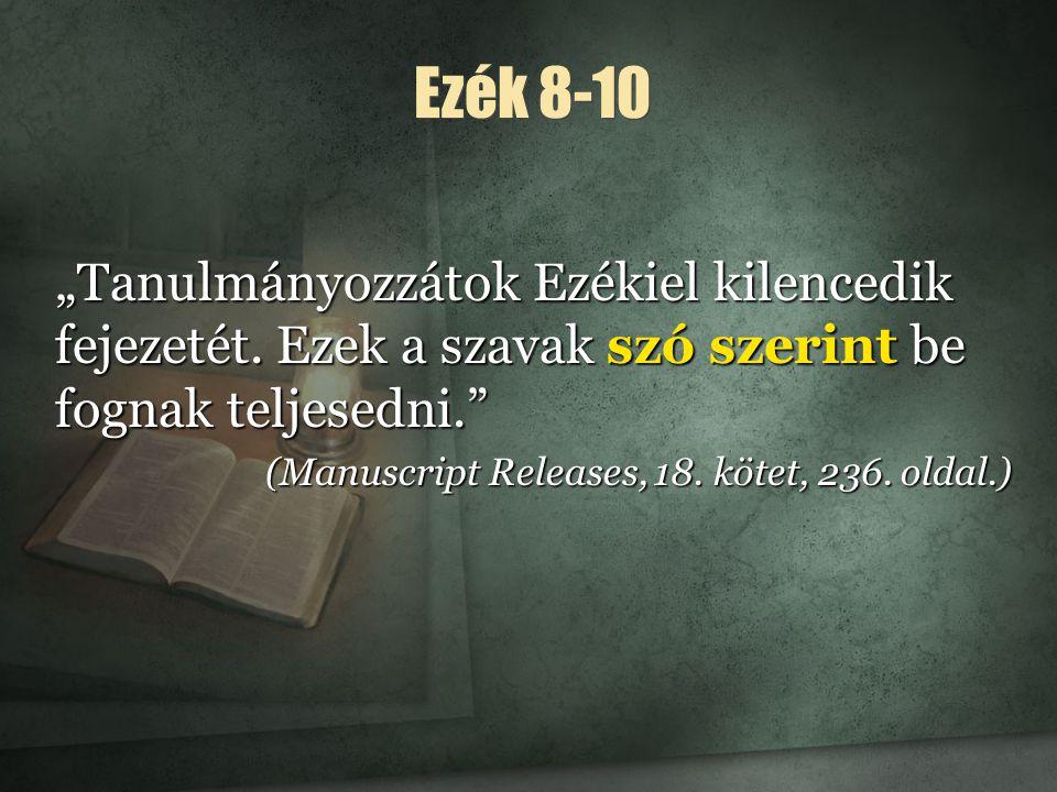 """Ezék 8-10 """"Tanulmányozzátok Ezékiel kilencedik fejezetét. Ezek a szavak szó szerint be fognak teljesedni."""