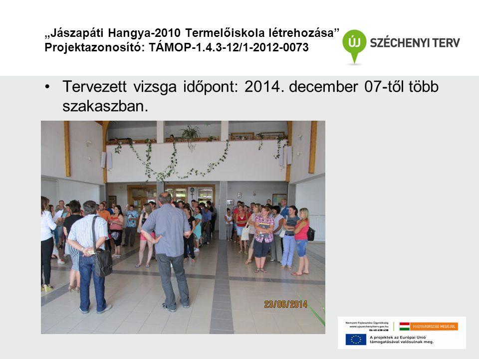 Tervezett vizsga időpont: 2014. december 07-től több szakaszban.