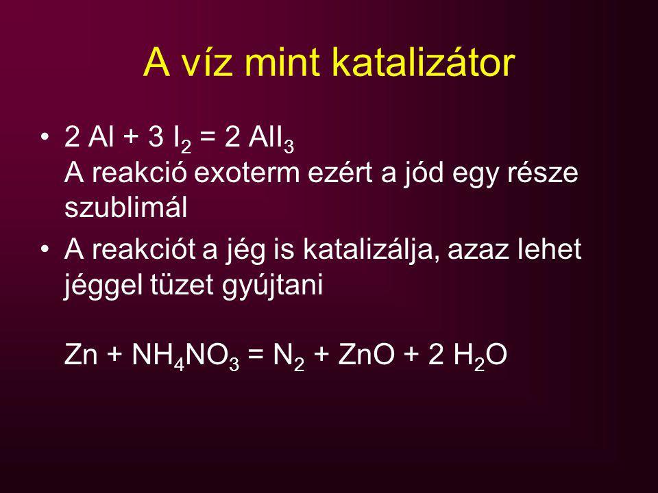 A víz mint katalizátor 2 Al + 3 I2 = 2 AlI3 A reakció exoterm ezért a jód egy része szublimál.