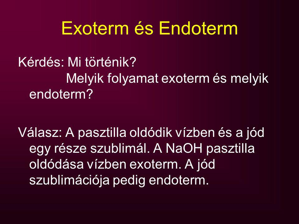 Exoterm és Endoterm Kérdés: Mi történik Melyik folyamat exoterm és melyik endoterm