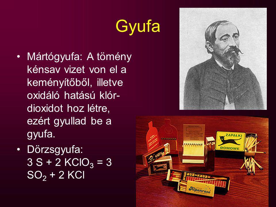 Gyufa Mártógyufa: A tömény kénsav vizet von el a keményítőből, illetve oxidáló hatású klór-dioxidot hoz létre, ezért gyullad be a gyufa.
