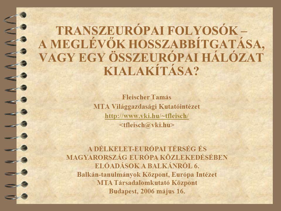 TRANSZEURÓPAI FOLYOSÓK – A MEGLÉVŐK HOSSZABBÍTGATÁSA, VAGY EGY ÖSSZEURÓPAI HÁLÓZAT KIALAKÍTÁSA