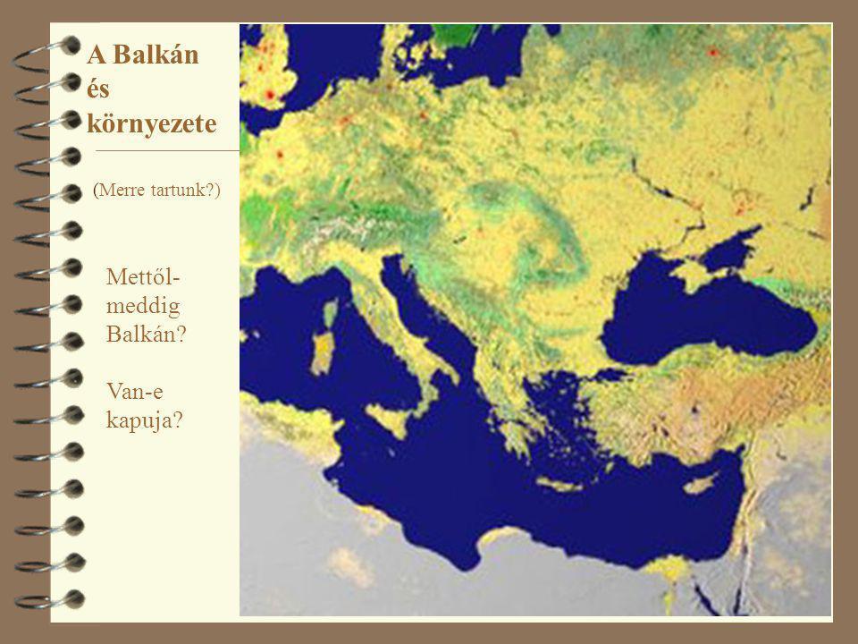 A Balkán és környezete Mettől-meddig Balkán Van-e kapuja