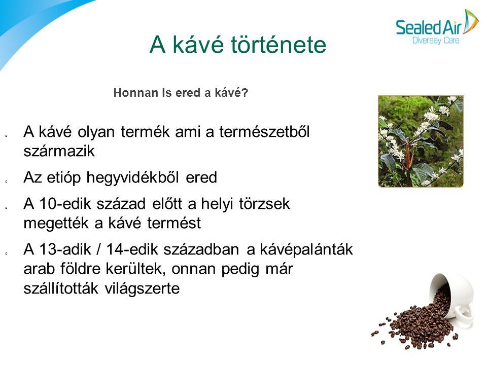 A kávé története A kávé olyan termék ami a természetből származik