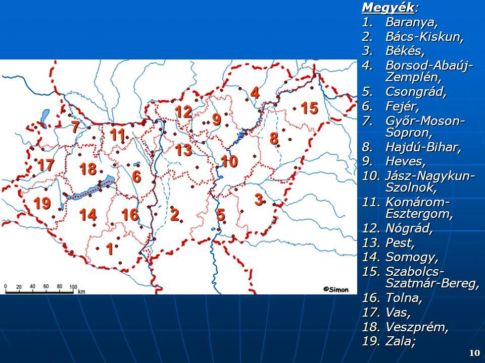 Megyék: Baranya, Bács-Kiskun, Békés, Borsod-Abaúj-Zemplén, Csongrád, Fejér, Győr-Moson-Sopron,