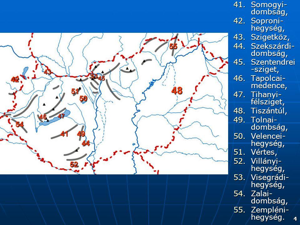 48 Somogyi-dombság, Soproni-hegység, Szigetköz, Szekszárdi-dombság,